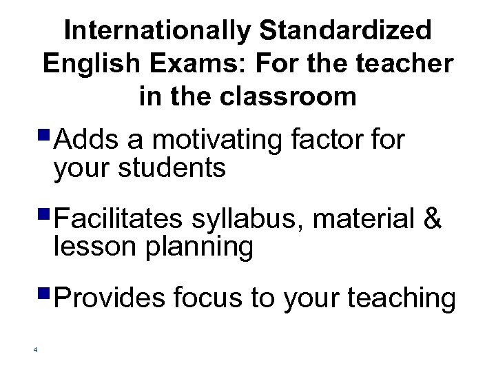 Internationally Standardized English Exams: For the teacher in the classroom §Adds a motivating factor