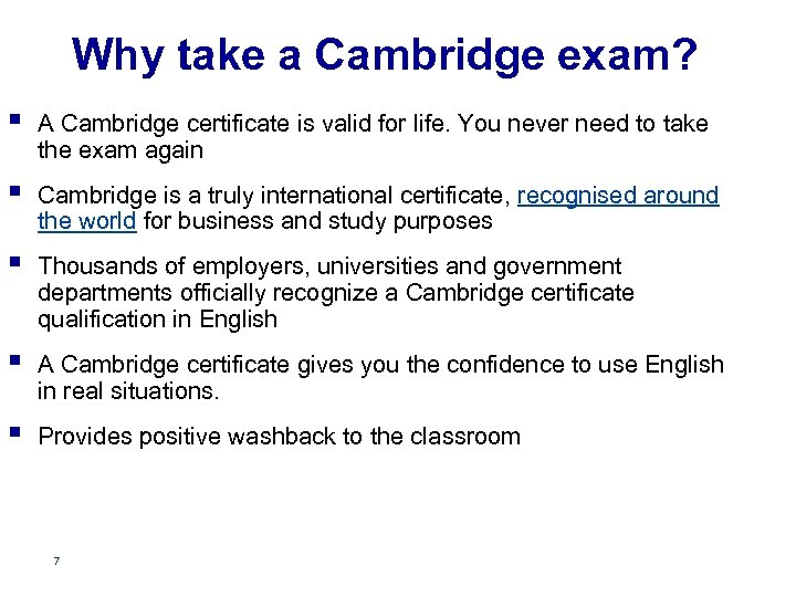 Why take a Cambridge exam? § A Cambridge certificate is valid for life. You