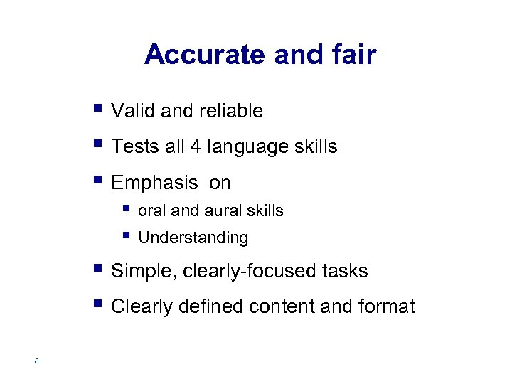 Accurate and fair § Valid and reliable § Tests all 4 language skills §