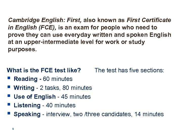 Cambridge English: First, also known as First Certificate in English (FCE), is an exam