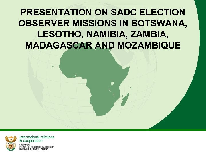 PRESENTATION ON SADC ELECTION OBSERVER MISSIONS IN BOTSWANA, LESOTHO, NAMIBIA, ZAMBIA, MADAGASCAR AND MOZAMBIQUE
