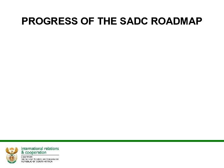 PROGRESS OF THE SADC ROADMAP