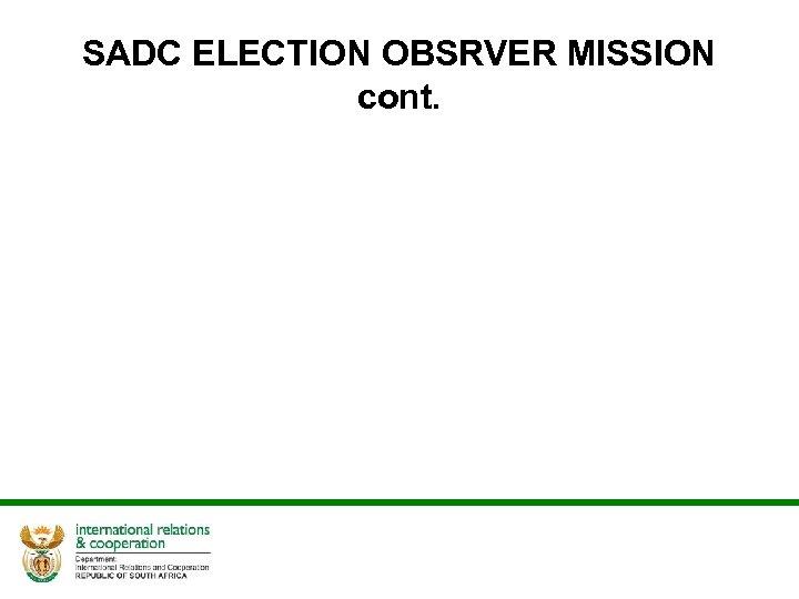 SADC ELECTION OBSRVER MISSION cont.