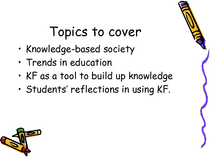 Topics to cover • • Knowledge-based society Trends in education KF as a tool