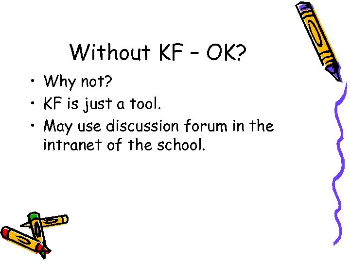 Without KF – OK? • Why not? • KF is just a tool. •