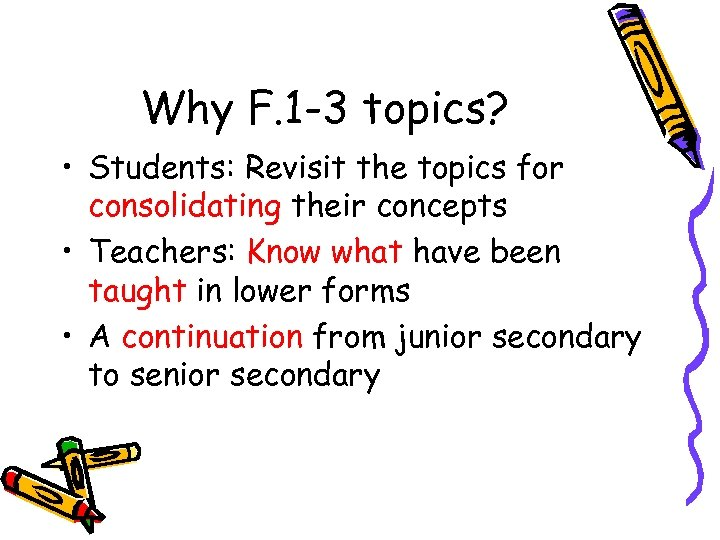 Why F. 1 -3 topics? • Students: Revisit the topics for consolidating their concepts