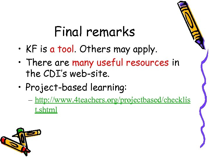 Final remarks • KF is a tool. Others may apply. • There are many