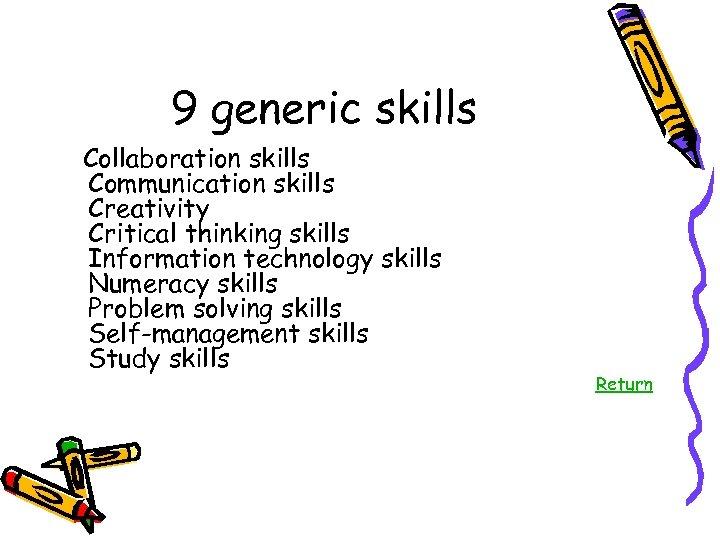 9 generic skills Collaboration skills Communication skills Creativity Critical thinking skills Information technology skills