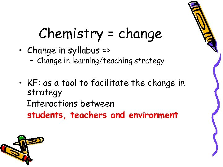 Chemistry = change • Change in syllabus => – Change in learning/teaching strategy •