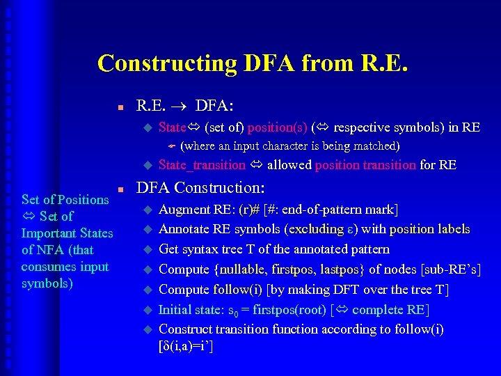 Constructing DFA from R. E. n R. E. DFA: u State (set of) position(s)