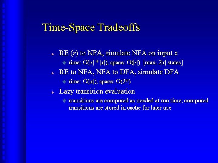 Time-Space Tradeoffs ª RE (r) to NFA, simulate NFA on input x u ª