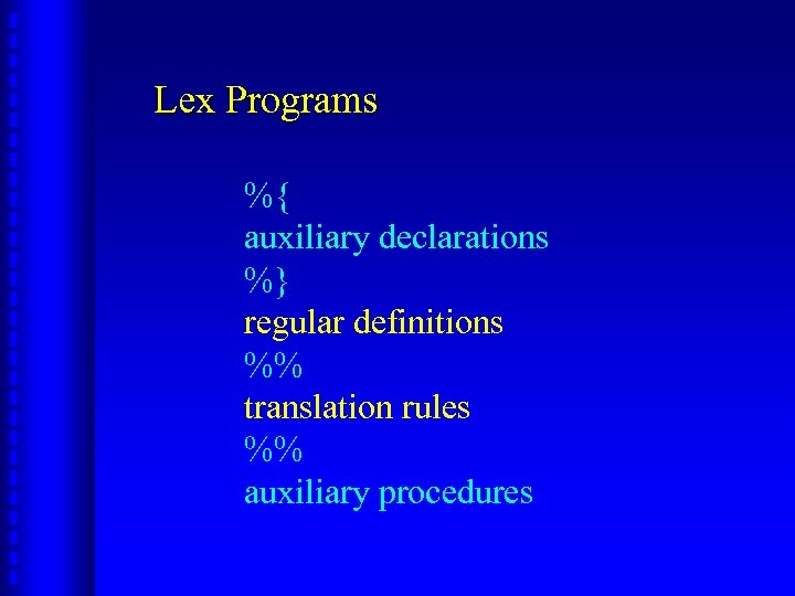 Lex Programs %{ auxiliary declarations %} regular definitions %% translation rules %% auxiliary procedures