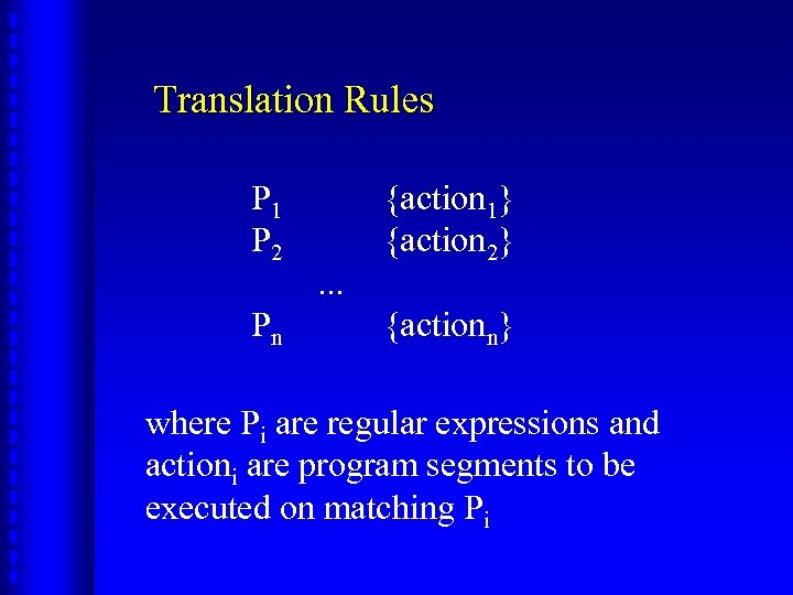 Translation Rules P 1 P 2 Pn . . . {action 1} {action 2}