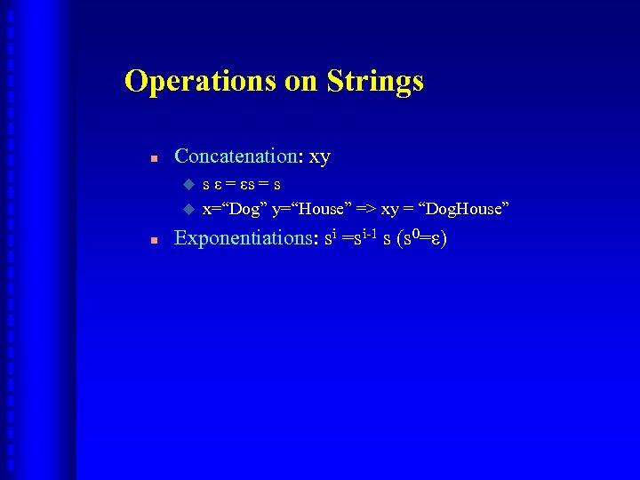 Operations on Strings n Concatenation: xy u u n s ε = εs =