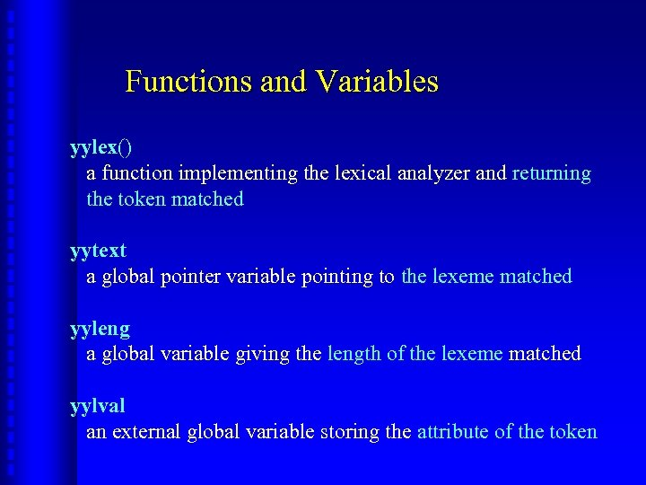 Functions and Variables yylex() a function implementing the lexical analyzer and returning the token