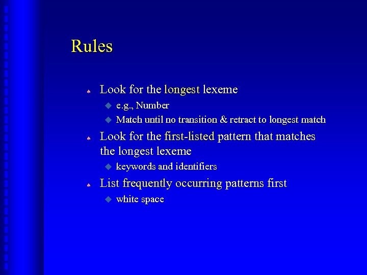 Rules ª Look for the longest lexeme u u ª Look for the first-listed