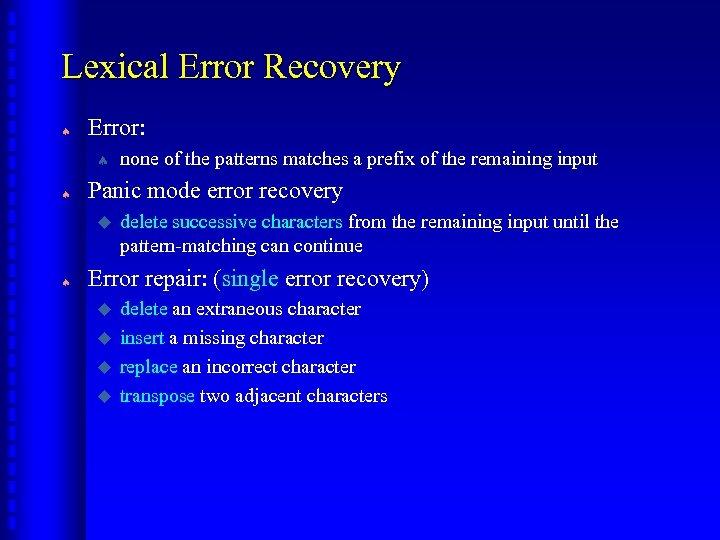 Lexical Error Recovery ª Error: ª ª Panic mode error recovery u ª none