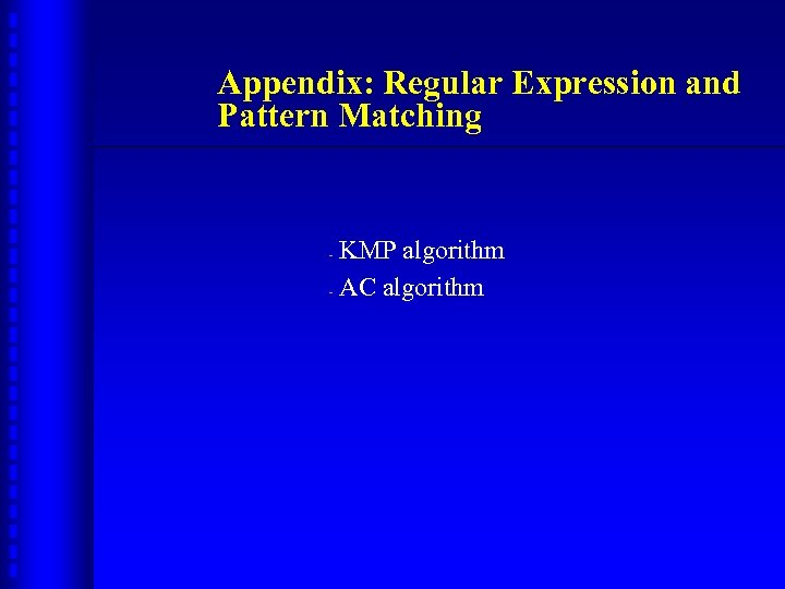 Appendix: Regular Expression and Pattern Matching KMP algorithm - AC algorithm -