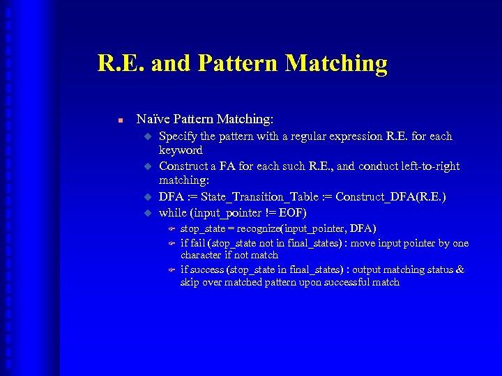R. E. and Pattern Matching n Naïve Pattern Matching: u u Specify the pattern