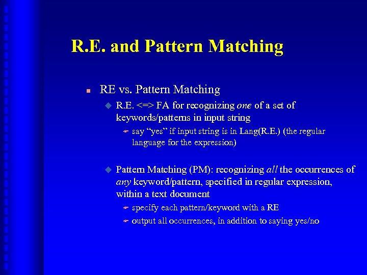R. E. and Pattern Matching n RE vs. Pattern Matching u R. E. <=>