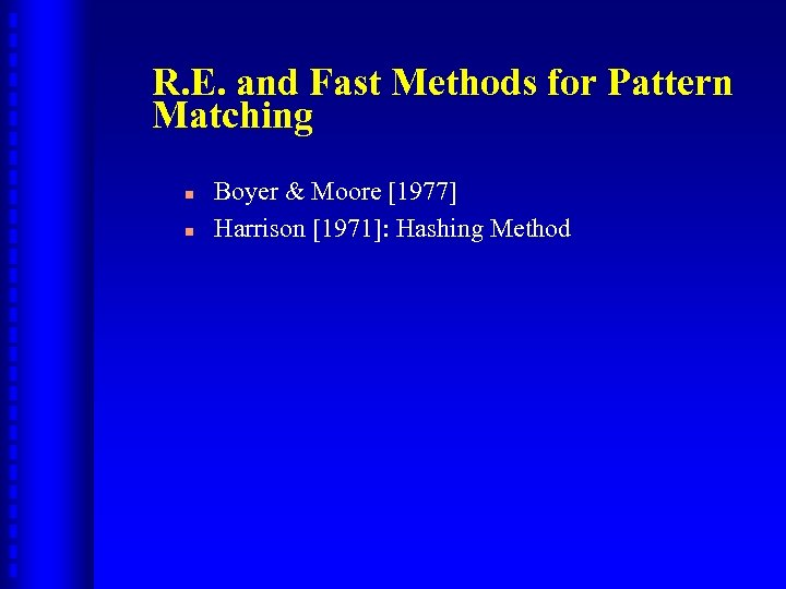 R. E. and Fast Methods for Pattern Matching n n Boyer & Moore [1977]