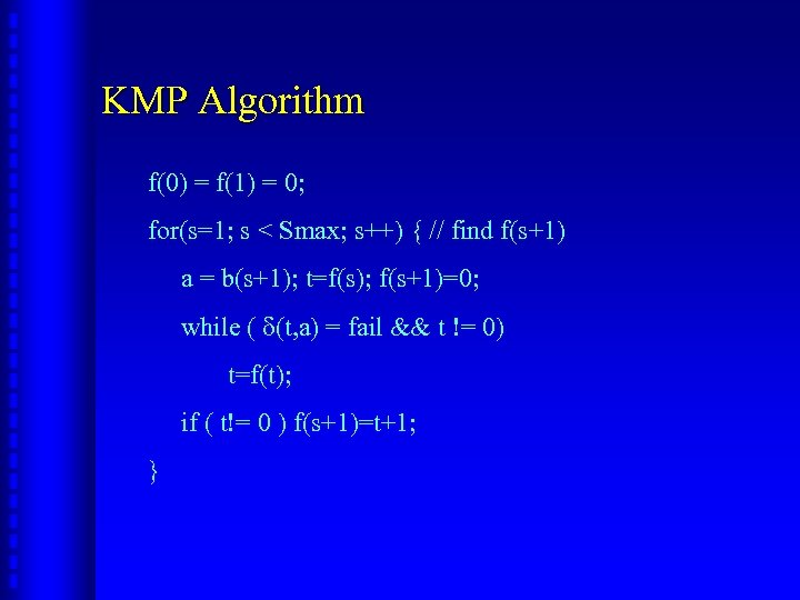 KMP Algorithm f(0) = f(1) = 0; for(s=1; s < Smax; s++) { //