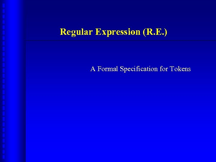 Regular Expression (R. E. ) A Formal Specification for Tokens