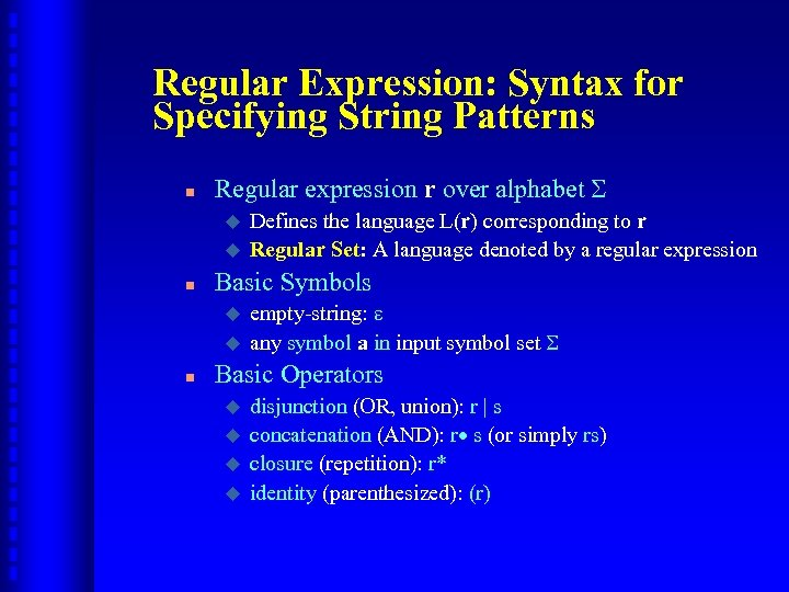Regular Expression: Syntax for Specifying String Patterns n Regular expression r over alphabet u