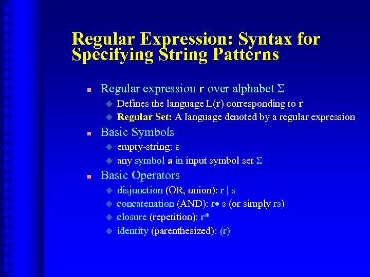 Regular Expression: Syntax for Specifying String Patterns n Regular expression r over alphabet u