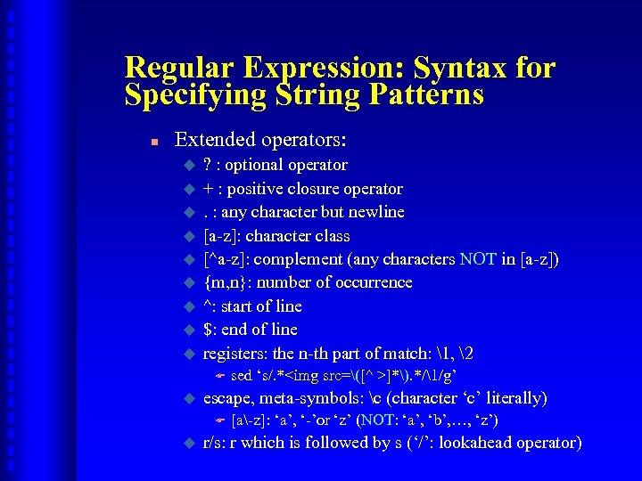 Regular Expression: Syntax for Specifying String Patterns n Extended operators: u u u u