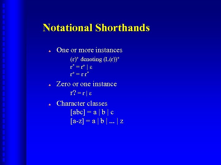 Notational Shorthands ª One or more instances (r)+ denoting (L(r))+ r* = r +