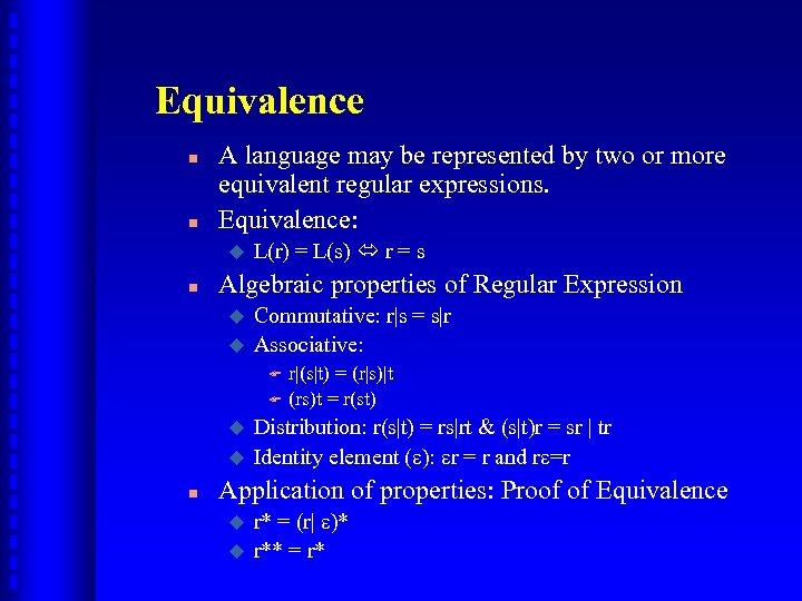 Equivalence n n A language may be represented by two or more equivalent regular