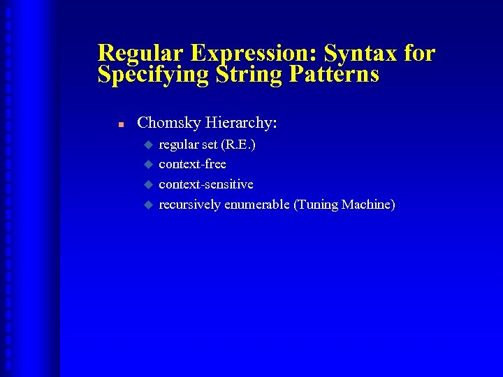 Regular Expression: Syntax for Specifying String Patterns n Chomsky Hierarchy: u u regular set