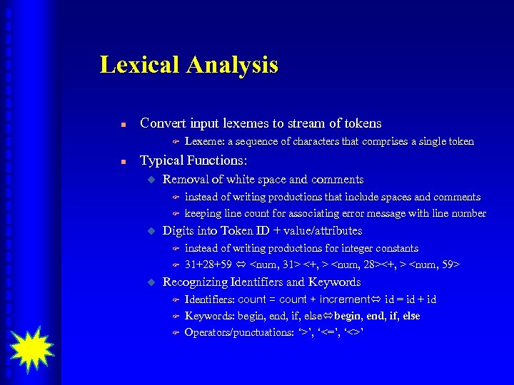 Lexical Analysis n Convert input lexemes to stream of tokens F n Lexeme: a