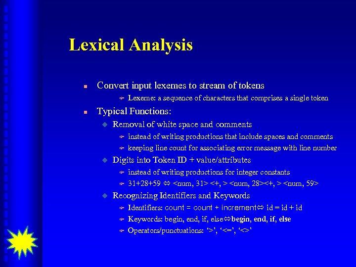 Lexical Analysis n Convert input lexemes to stream of tokens F n Lexeme: a