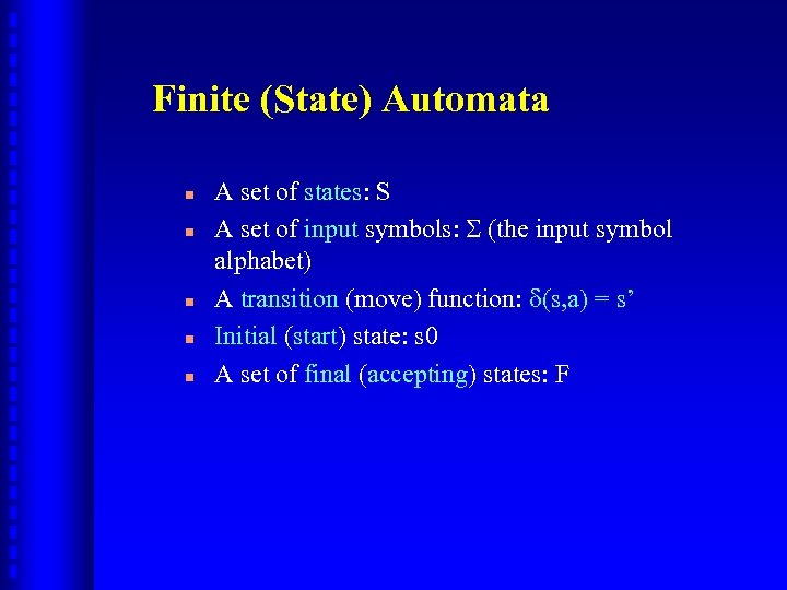 Finite (State) Automata n n n A set of states: S A set of