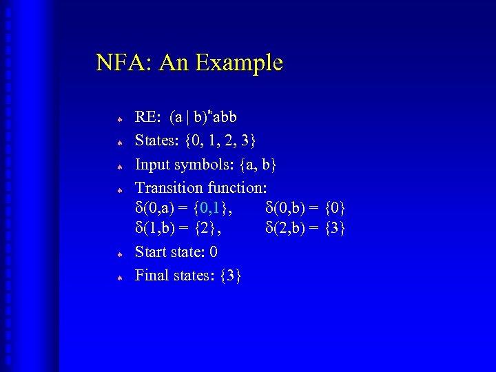 NFA: An Example ª ª ª RE: (a | b)*abb States: {0, 1, 2,