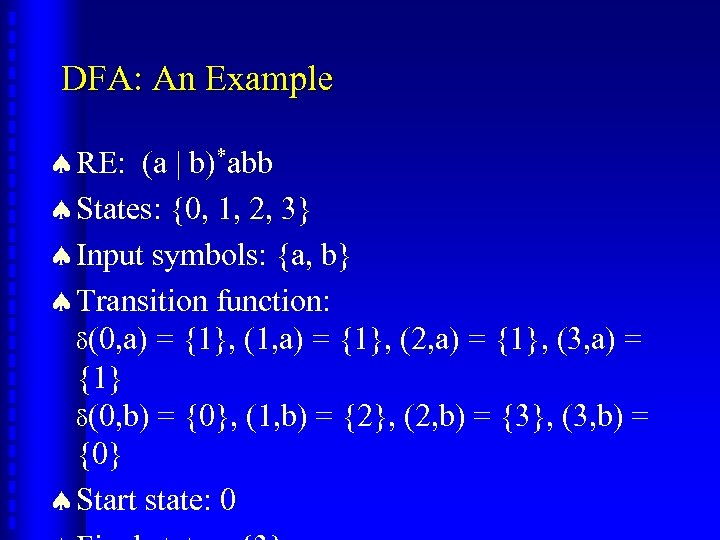 DFA: An Example ª RE: (a | b)*abb ª States: {0, 1, 2, 3}
