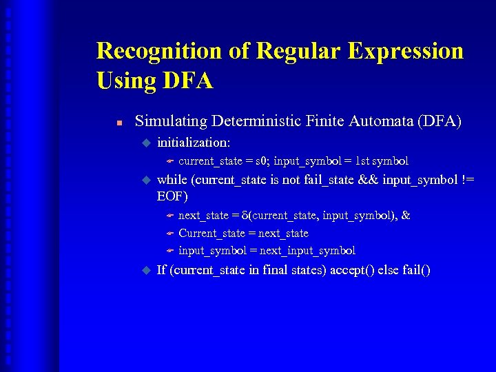Recognition of Regular Expression Using DFA n Simulating Deterministic Finite Automata (DFA) u initialization: