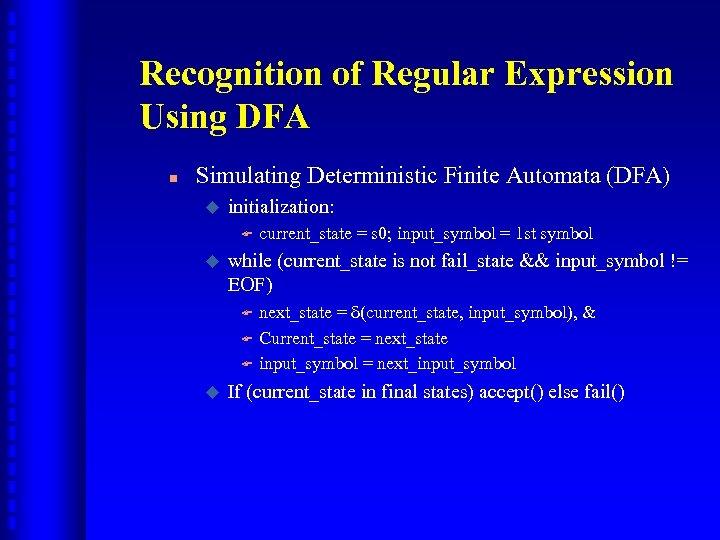 Recognition of Regular Expression Using DFA n Simulating Deterministic Finite Automata (DFA) u initialization: