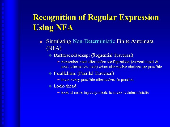 Recognition of Regular Expression Using NFA n Simulating Non-Deterministic Finite Automata (NFA) u Backtrack/Backup: