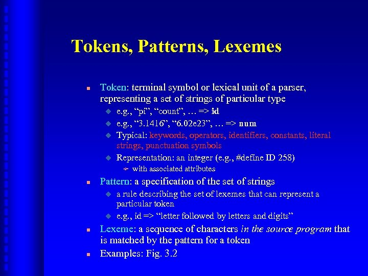 Tokens, Patterns, Lexemes n Token: terminal symbol or lexical unit of a parser, representing
