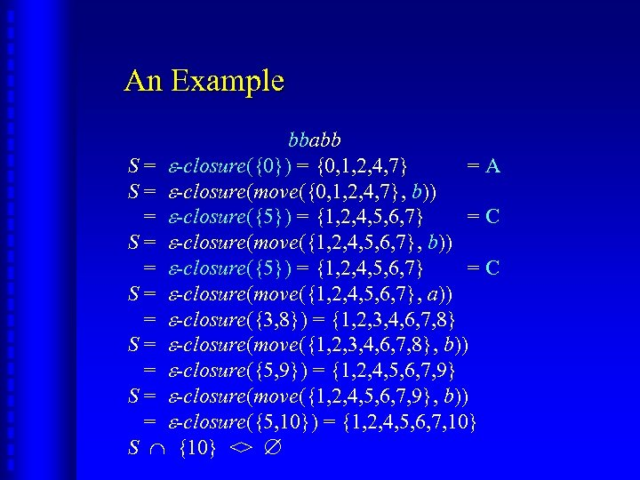 An Example bbabb S = -closure({0}) = {0, 1, 2, 4, 7} =A S