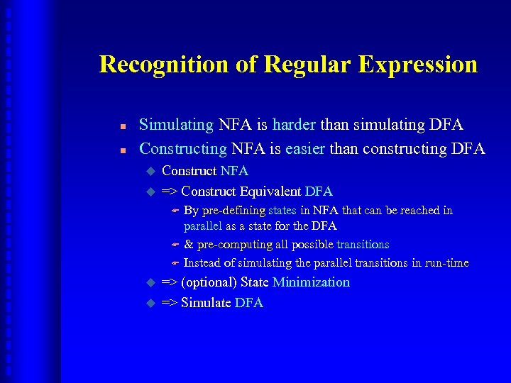 Recognition of Regular Expression n n Simulating NFA is harder than simulating DFA Constructing