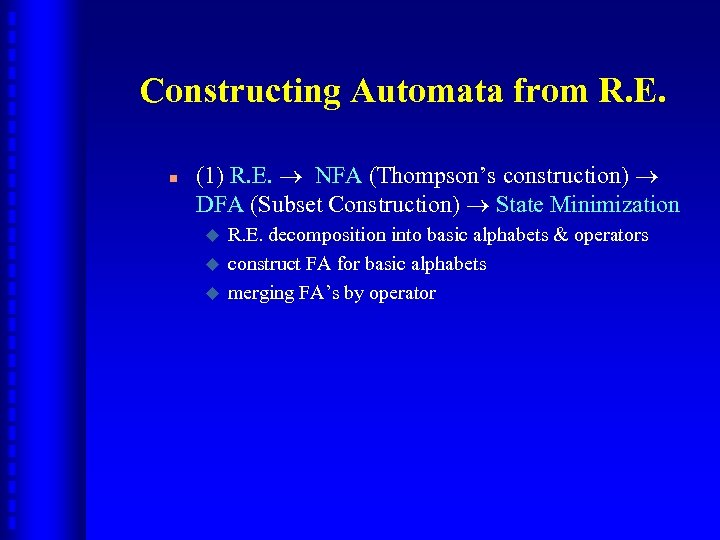 Constructing Automata from R. E. n (1) R. E. NFA (Thompson's construction) DFA (Subset