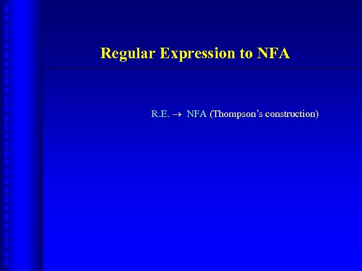 Regular Expression to NFA R. E. NFA (Thompson's construction)