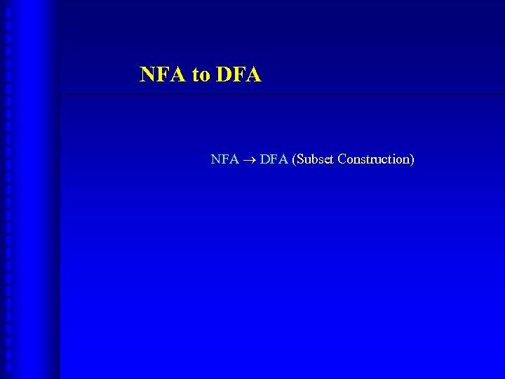 NFA to DFA NFA DFA (Subset Construction)