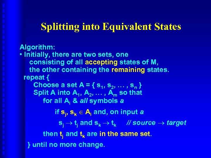 Splitting into Equivalent States Algorithm: • Initially, there are two sets, one consisting of
