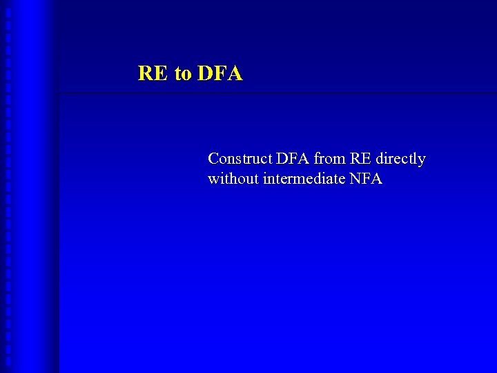 RE to DFA Construct DFA from RE directly without intermediate NFA