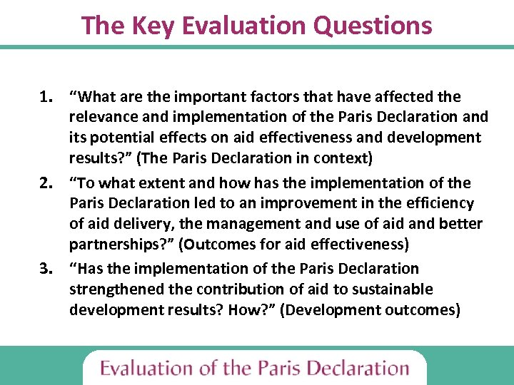 """The Key Evaluation Questions 1. """"What are the important factors that have affected the"""